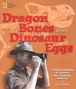 Dragon Bones and Dinosaur Eggs: A Photobiography of Explorer Roy Chapman Andrews