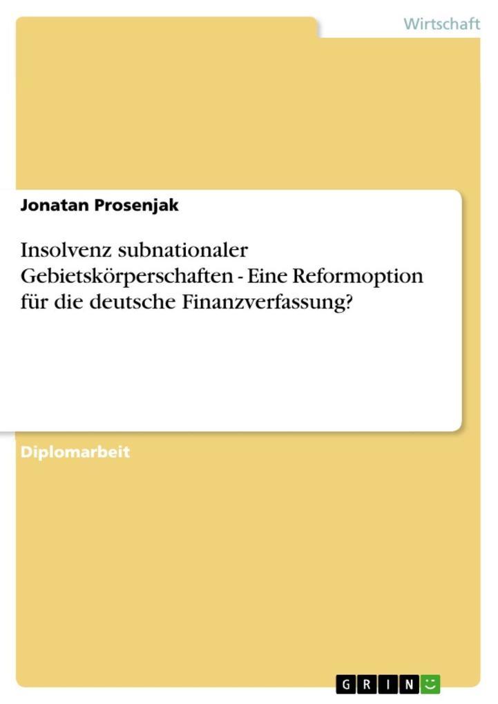 Insolvenz subnationaler Gebietskörperschaften - Eine Reformoption für die deutsche Finanzverfassung? als eBook Download von Jonatan Prosenjak - Jonatan Prosenjak