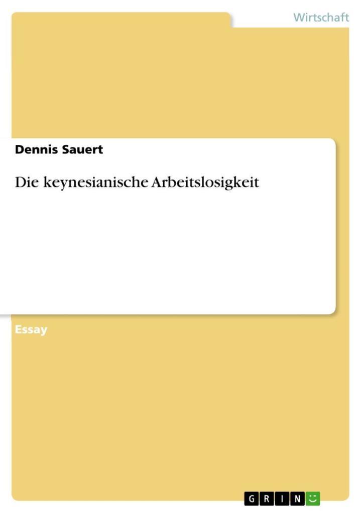 Die keynesianische Arbeitslosigkeit als eBook D...
