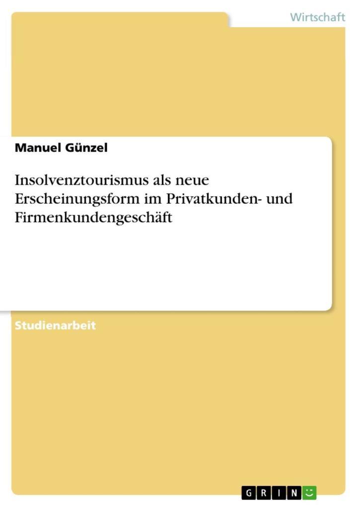 Insolvenztourismus als neue Erscheinungsform im Privatkunden- und Firmenkundengeschäft als eBook Download von Manuel Günzel - Manuel Günzel