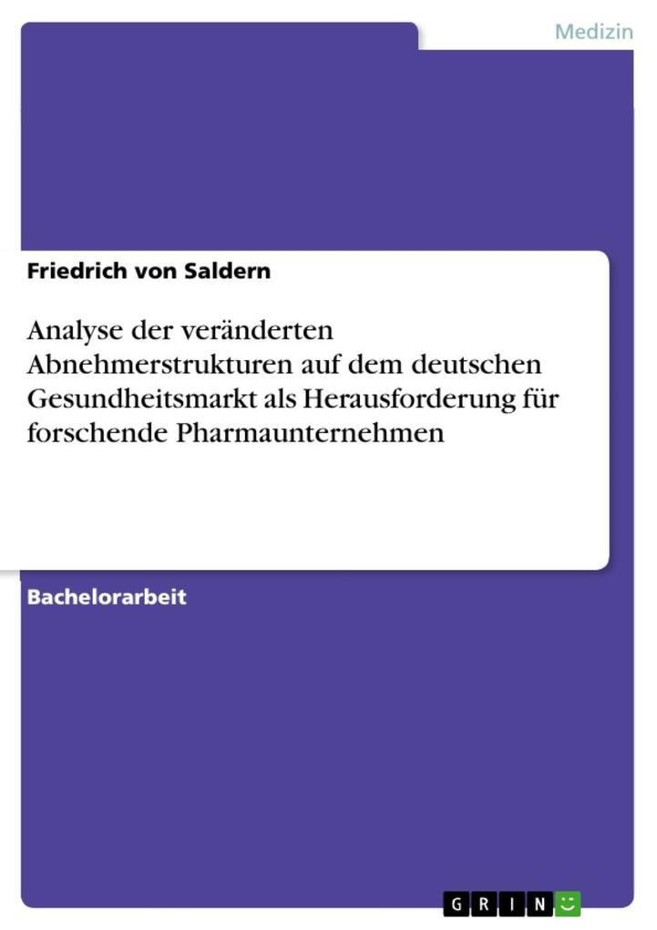 Analyse der veränderten Abnehmerstrukturen auf dem deutschen Gesundheitsmarkt als Herausforderung für forschende Pharmaunternehmen als eBook Downl... - Friedrich von Saldern
