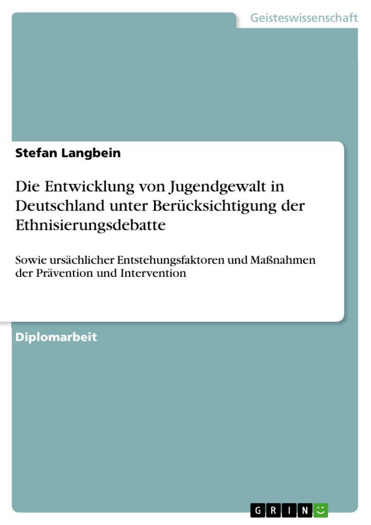 Die Entwicklung von Jugendgewalt in Deutschland unter Berücksichtigung der Ethnisierungsdebatte als eBook Download von Stefan Langbein - Stefan Langbein