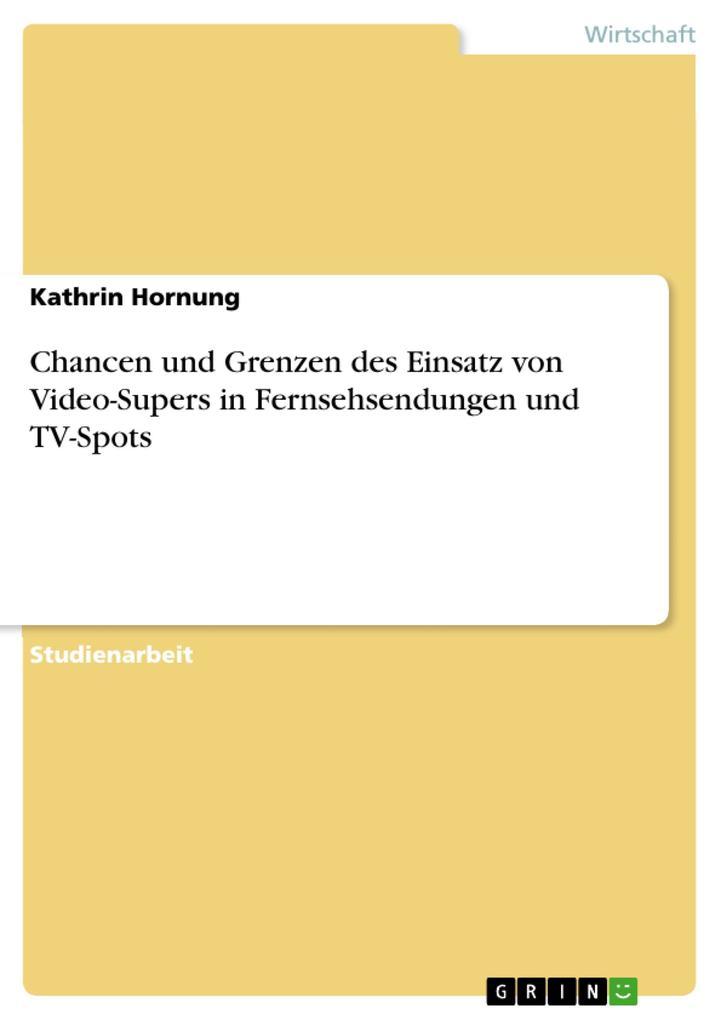 Chancen und Grenzen des Einsatz von Video-Supers in Fernsehsendungen und TV-Spots als eBook Download von Kathrin Hornung - Kathrin Hornung