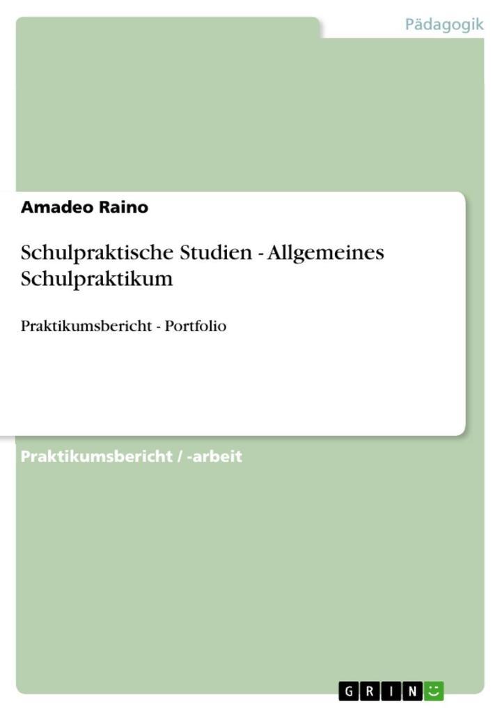 Schulpraktische Studien - Allgemeines Schulpraktikum als eBook Download von Amadeo Raino - Amadeo Raino