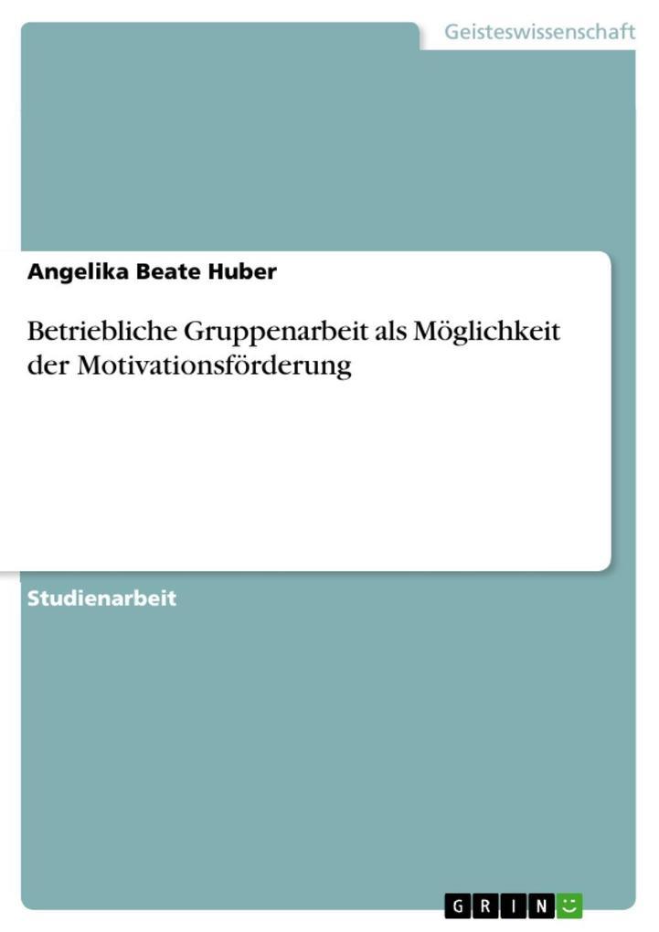 Betriebliche Gruppenarbeit als Möglichkeit der Motivationsförderung als eBook Download von Angelika Beate Huber - Angelika Beate Huber