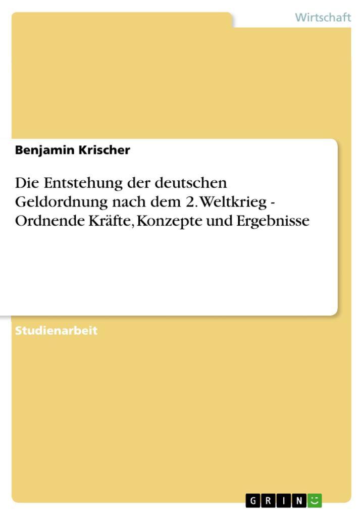 Die Entstehung der deutschen Geldordnung nach dem 2. Weltkrieg - Ordnende Kräfte, Konzepte und Ergebnisse als eBook Download von Benjamin Krischer - Benjamin Krischer