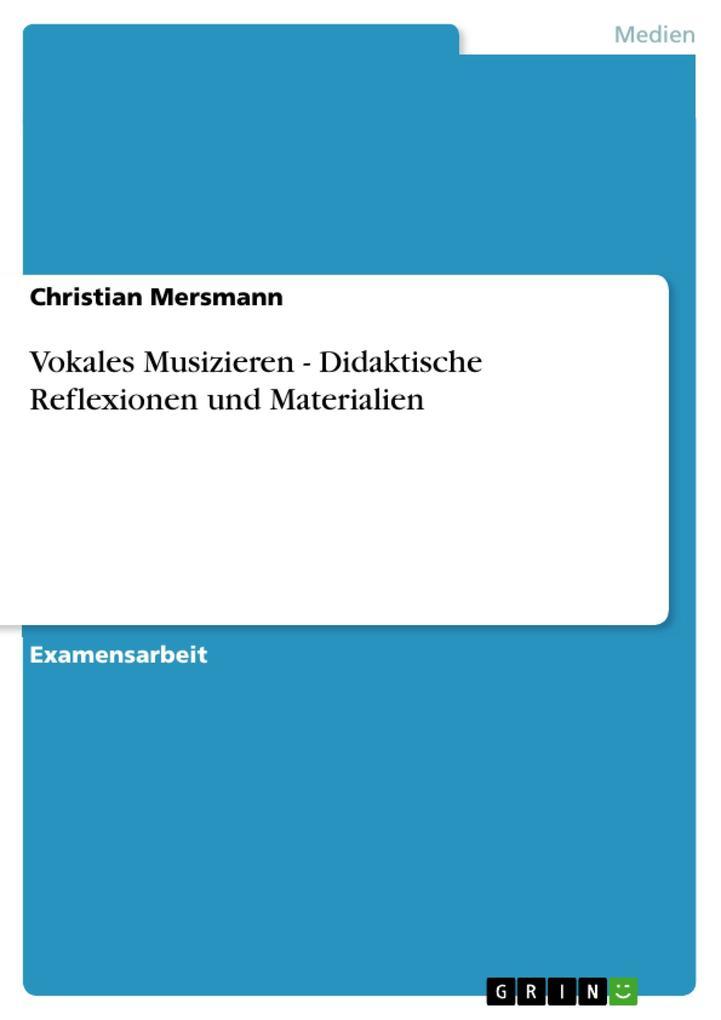 Vokales Musizieren - Didaktische Reflexionen un...
