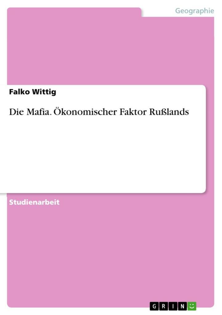 Die Mafia. Ökonomischer Faktor Rußlands als eBook Download von Falko Wittig - Falko Wittig