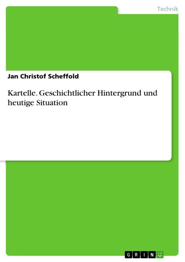 Kartelle. Geschichtlicher Hintergrund und heutige Situation als eBook Download von Jan Christof Scheffold - Jan Christof Scheffold