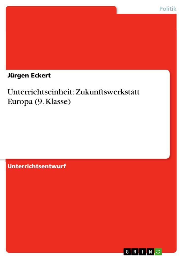 Unterrichtseinheit: Zukunftswerkstatt Europa (9. Klasse) als eBook Download von Jürgen Eckert - Jürgen Eckert