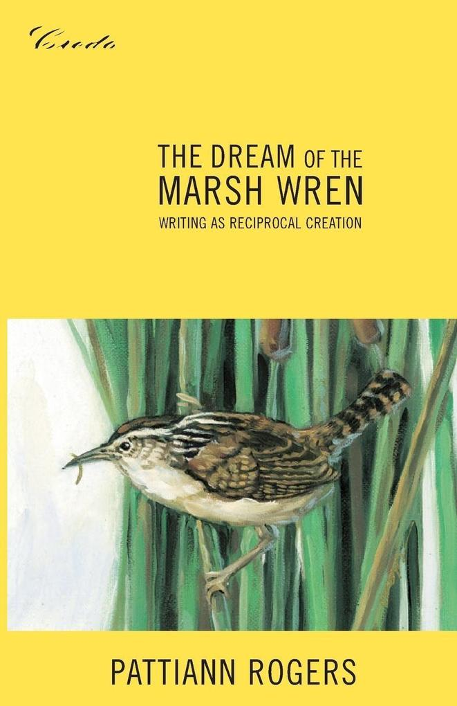 The Dream of the Marsh Wren: Writing as Reciprocal Creation als Taschenbuch