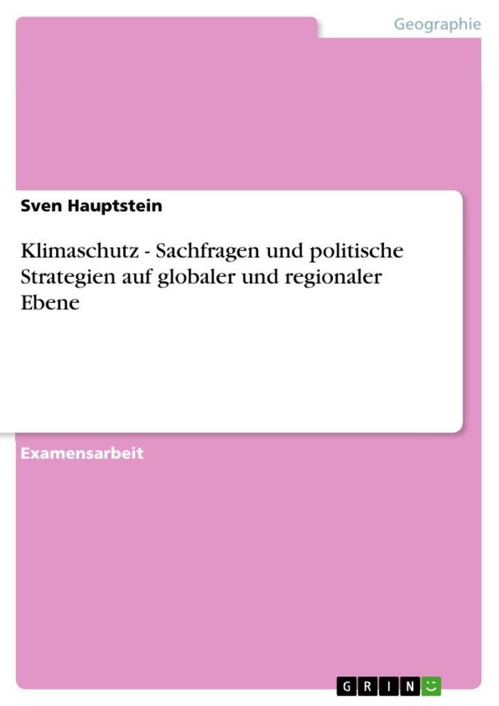 Klimaschutz - Sachfragen und politische Strategien auf globaler und regionaler Ebene als eBook Download von Sven Hauptstein - Sven Hauptstein