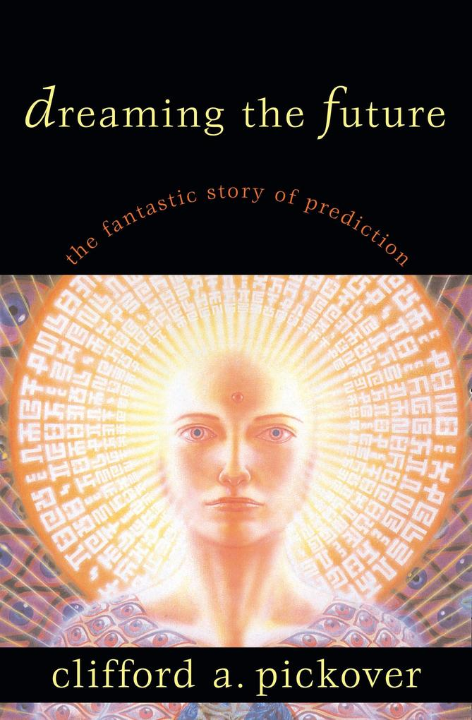 Dreaming the Future: The Fantastic Story of Prediction als Buch