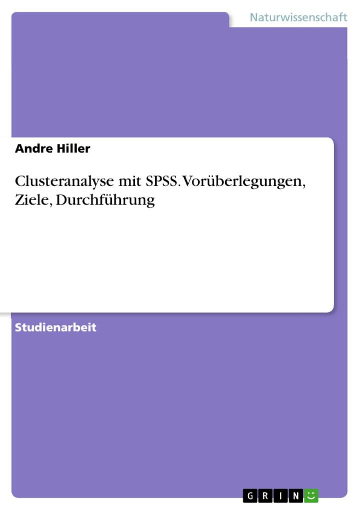 Clusteranalyse mit SPSS. Vorüberlegungen, Ziele, Durchführung als eBook Download von Andre Hiller - Andre Hiller