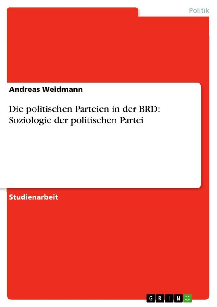 Die politischen Parteien in der BRD: Soziologie...