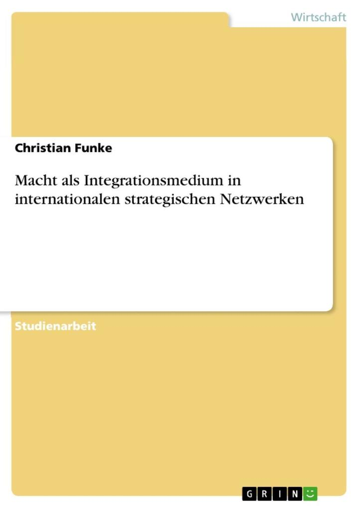 Macht als Integrationsmedium in internationalen strategischen Netzwerken als eBook Download von Christian Funke - Christian Funke