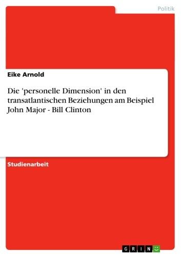 Die ´personelle Dimension´ in den transatlantischen Beziehungen am Beispiel John Major - Bill Clinton als eBook Download von Eike Arnold - Eike Arnold