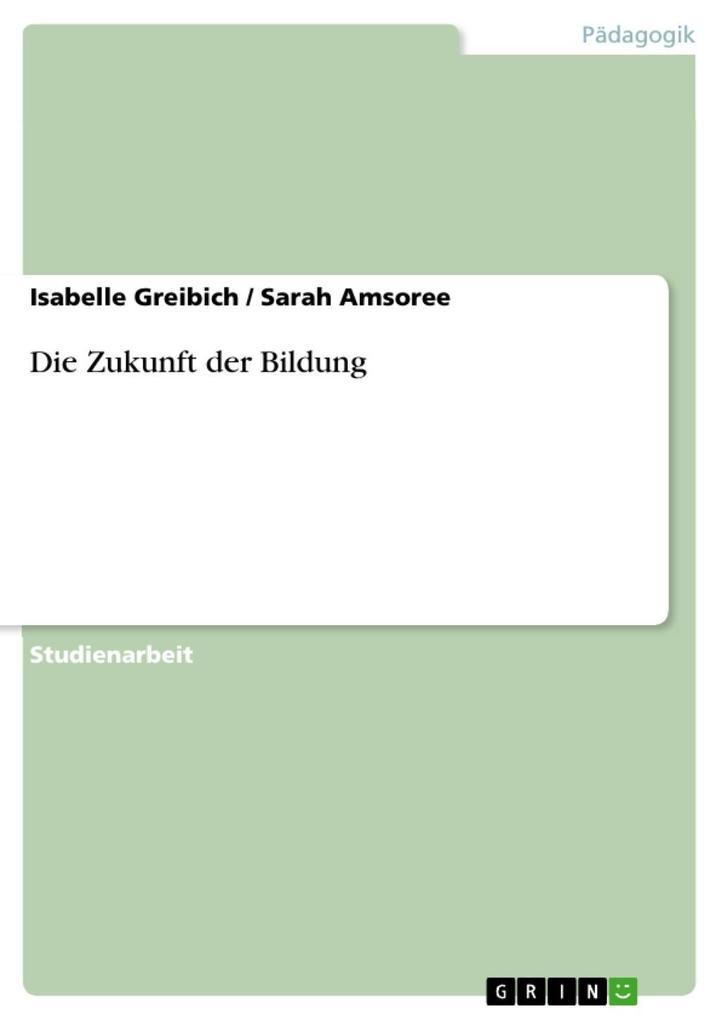 Die Zukunft der Bildung als eBook Download von Isabelle Greibich, Sarah Amsoree - Isabelle Greibich, Sarah Amsoree