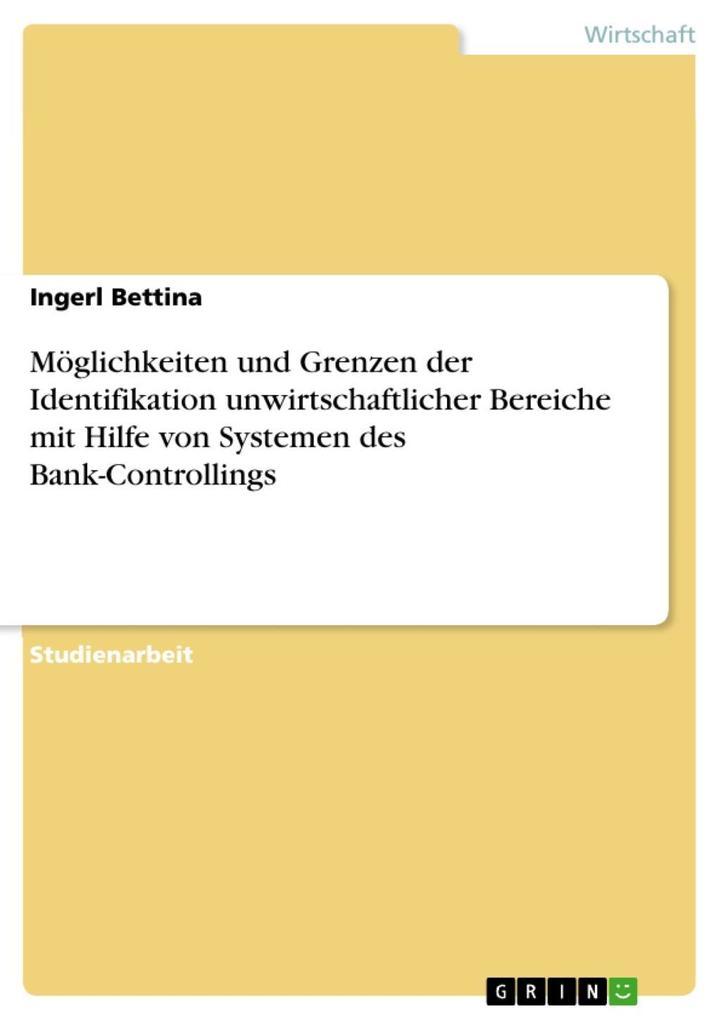 Möglichkeiten und Grenzen der Identifikation unwirtschaftlicher Bereiche mit Hilfe von Systemen des Bank-Controllings als eBook Download von Inger... - Ingerl Bettina