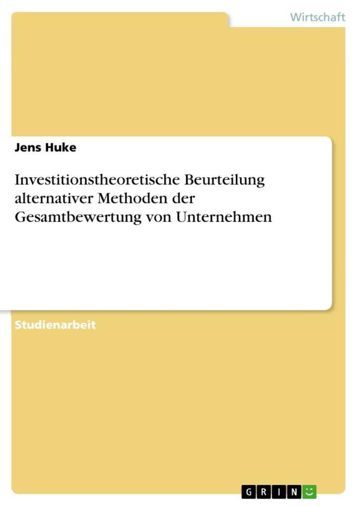 Investitionstheoretische Beurteilung alternativer Methoden der Gesamtbewertung von Unternehmen als eBook Download von Jens Huke - Jens Huke