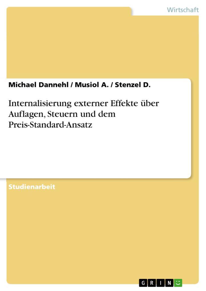 Internalisierung externer Effekte über Auflagen, Steuern und dem Preis-Standard-Ansatz als eBook Download von Michael Dannehl, Musiol A., Stenzel D. - Michael Dannehl, Musiol A., Stenzel D.