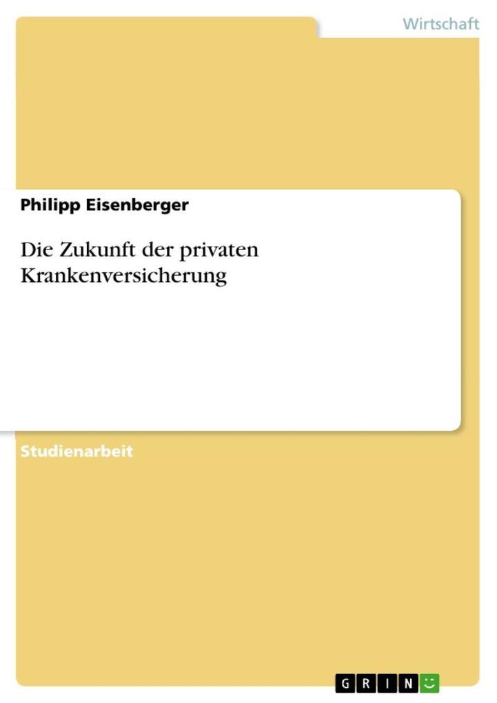 Die Zukunft der privaten Krankenversicherung als eBook Download von Philipp Eisenberger - Philipp Eisenberger