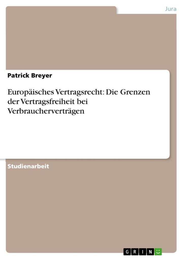 Europäisches Vertragsrecht: Die Grenzen der Vertragsfreiheit bei Verbraucherverträgen als eBook Download von Patrick Breyer - Patrick Breyer