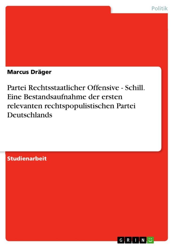 Partei Rechtsstaatlicher Offensive - Schill. Eine Bestandsaufnahme der ersten relevanten rechtspopulistischen Partei Deutschlands als eBook Downlo... - Marcus Dräger