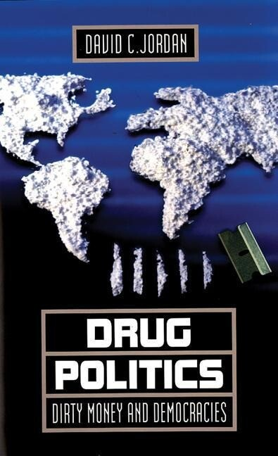Drug Politics: Dirty Money and Democracies als Buch