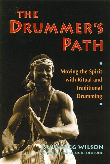 The Drummer's Path: Moving the Spirit with Ritual and Traditional Drumming als Taschenbuch