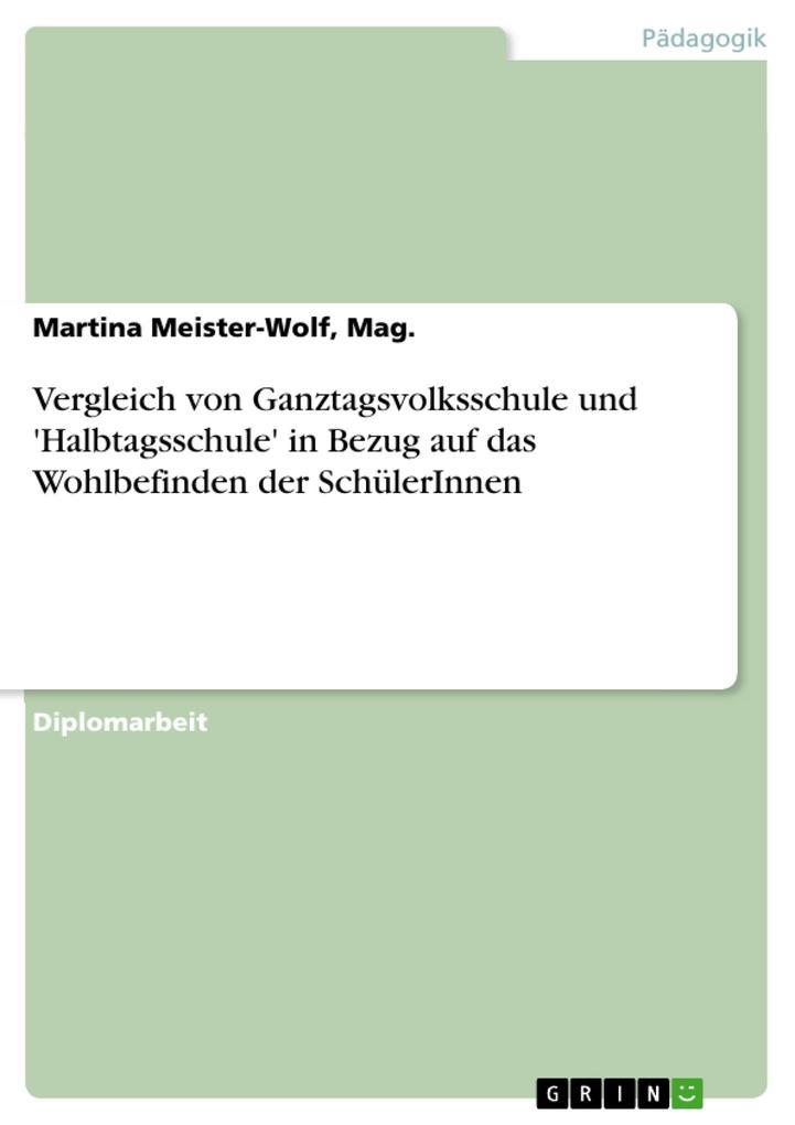 Vergleich von Ganztagsvolksschule und ´Halbtagsschule´ in Bezug auf das Wohlbefinden der SchülerInnen als eBook Download von Mag., Martina Meister... - Mag., Martina Meister-Wolf