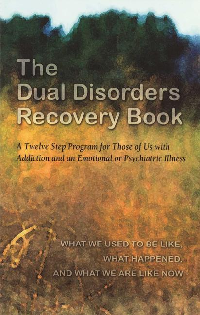 The Dual Disorders Recovery Book: A Twelve Step Program for Those of Us with Addiction and an Emotional or Psychiatric Illness als Taschenbuch