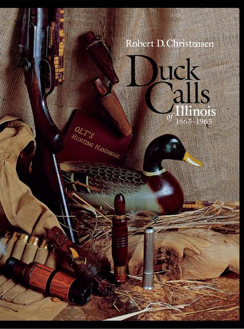 Duck Calls of Illinois, 1863-1963 als Buch