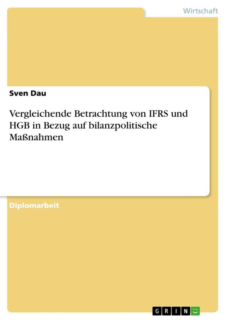 Vergleichende Betrachtung von IFRS und HGB in Bezug auf bilanzpolitische Maßnahmen als eBook Download von Sven Dau - Sven Dau