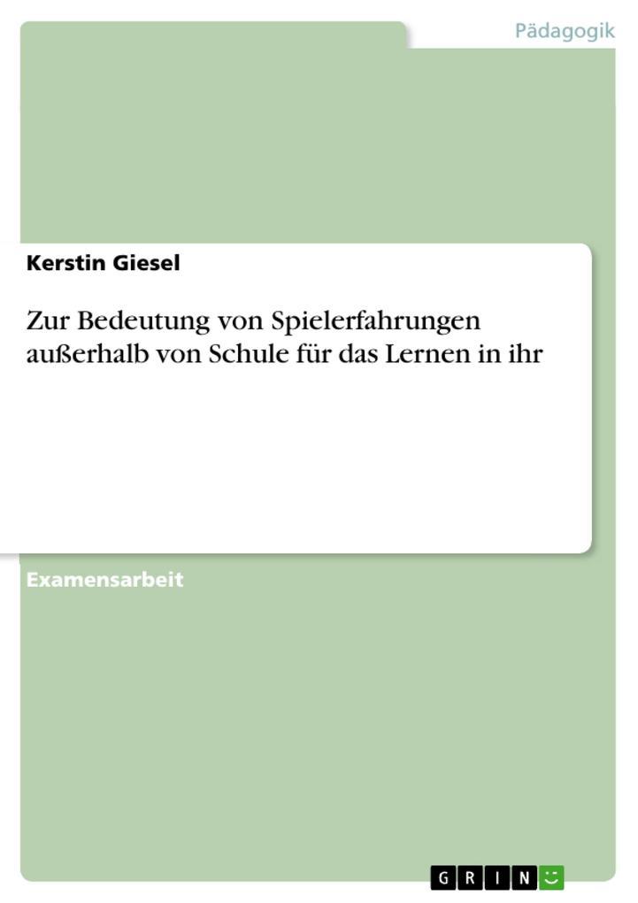 Zur Bedeutung von Spielerfahrungen außerhalb von Schule für das Lernen in ihr als eBook Download von Kerstin Giesel - Kerstin Giesel