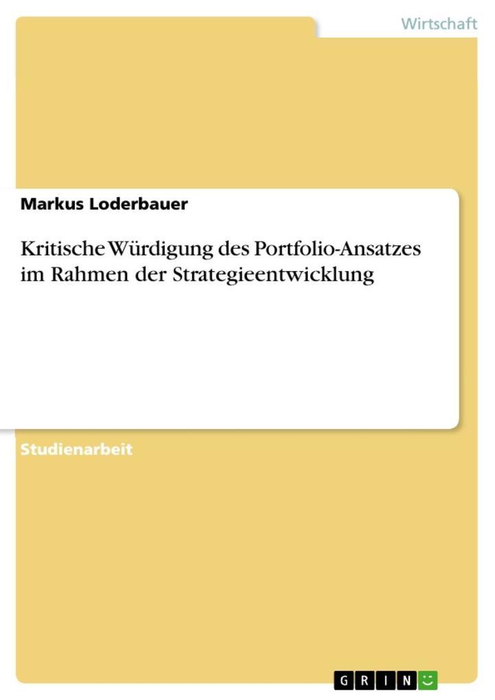 Kritische Würdigung des Portfolio-Ansatzes im Rahmen der Strategieentwicklung als eBook Download von Markus Loderbauer - Markus Loderbauer