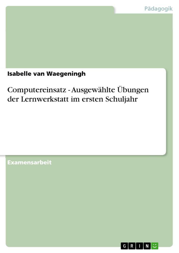 Computereinsatz - Ausgewählte Übungen der Lernwerkstatt im ersten Schuljahr als eBook Download von Isabelle van Waegeningh - Isabelle van Waegeningh