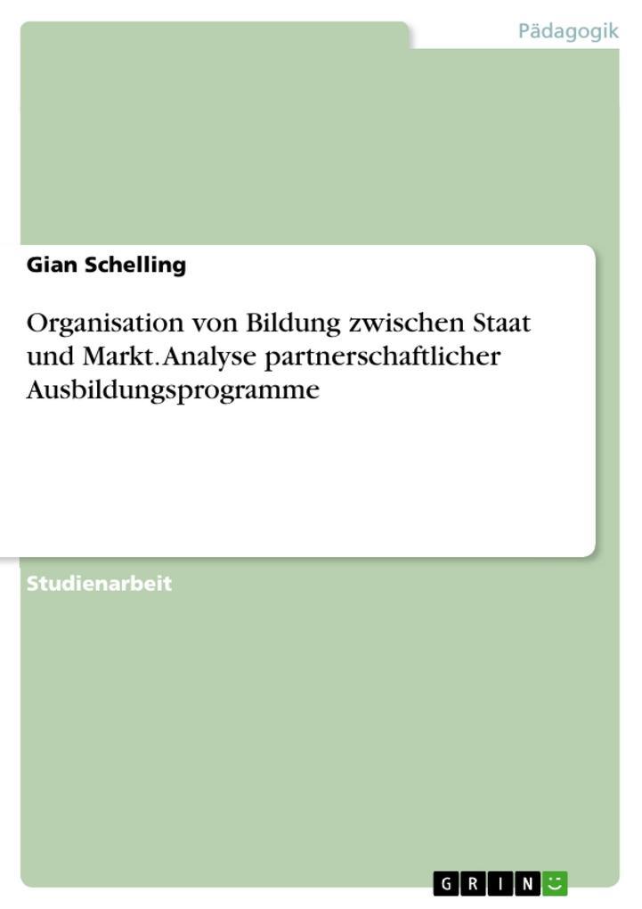 Organisation von Bildung zwischen Staat und Markt. Analyse partnerschaftlicher Ausbildungsprogramme als eBook Download von Gian Schelling - Gian Schelling