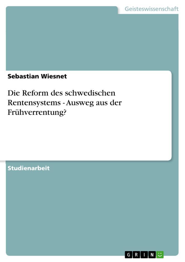 Die Reform des schwedischen Rentensystems - Ausweg aus der Frühverrentung? als eBook Download von Sebastian Wiesnet - Sebastian Wiesnet