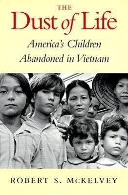 The Dust of Life: America's Children Abandoned in Vietnam als Taschenbuch