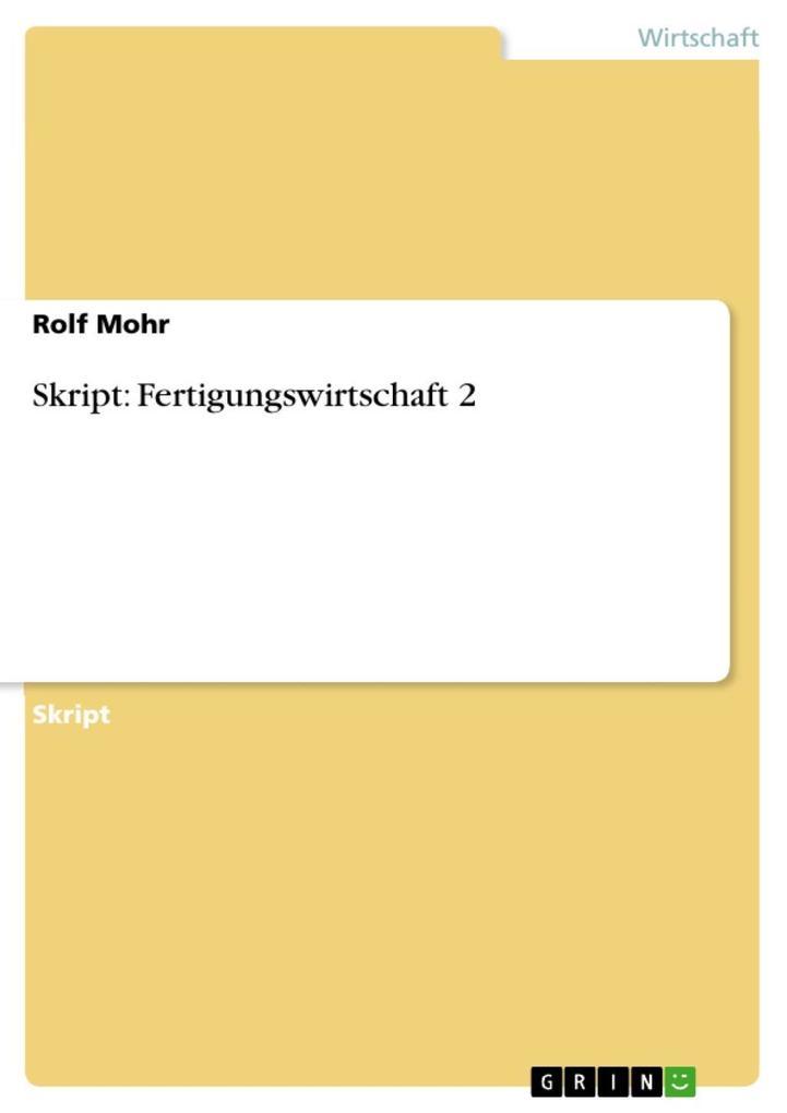 Skript: Fertigungswirtschaft 2 als eBook Download von Rolf Mohr - Rolf Mohr