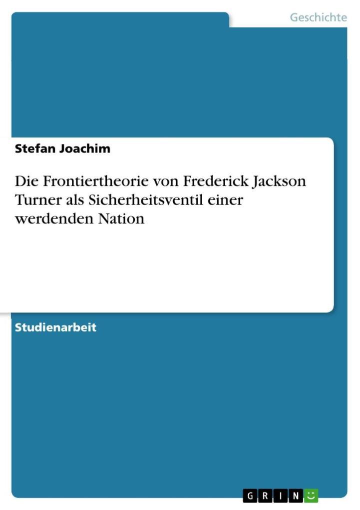 Die Frontiertheorie von Frederick Jackson Turner als Sicherheitsventil einer werdenden Nation als eBook Download von Stefan Joachim - Stefan Joachim