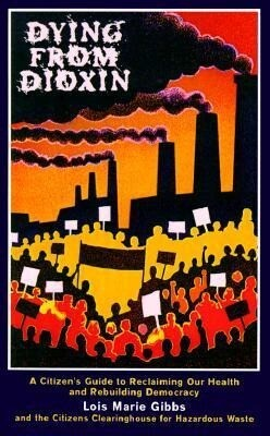 Dying from Dioxin: A Citizen's Guide to Reclaiming Our Health and Rebuilding Democracy als Taschenbuch