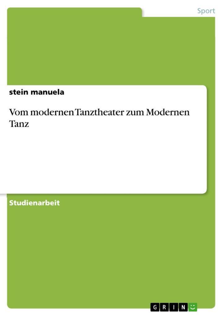 Vom modernen Tanztheater zum Modernen Tanz als eBook Download von stein manuela, stein manuela - stein manuela, stein manuela