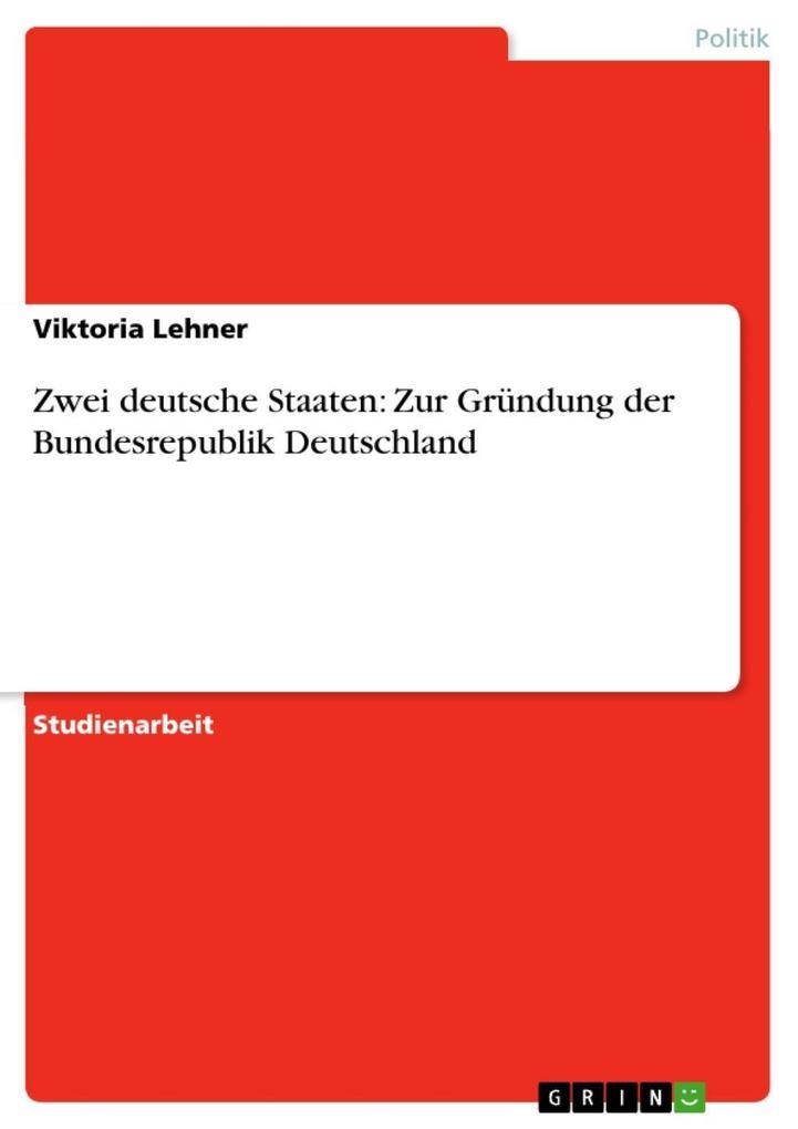 Zwei deutsche Staaten: Zur Gründung der Bundesr...