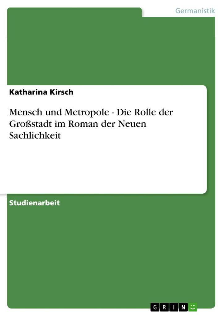 Mensch und Metropole - Die Rolle der Großstadt im Roman der Neuen Sachlichkeit als eBook epub