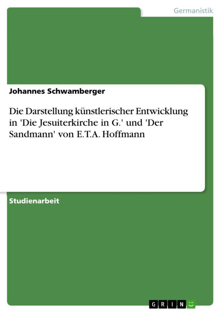 Die Darstellung künstlerischer Entwicklung in ´Die Jesuiterkirche in G.´ und ´Der Sandmann´ von E.T.A. Hoffmann als eBook Download von Johannes Sc... - Johannes Schwamberger