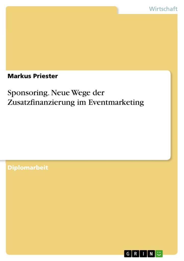 Sponsoring - Neue Wege der Zusatzfinanzierung im Eventmarketing als eBook Download von Markus Priester - Markus Priester