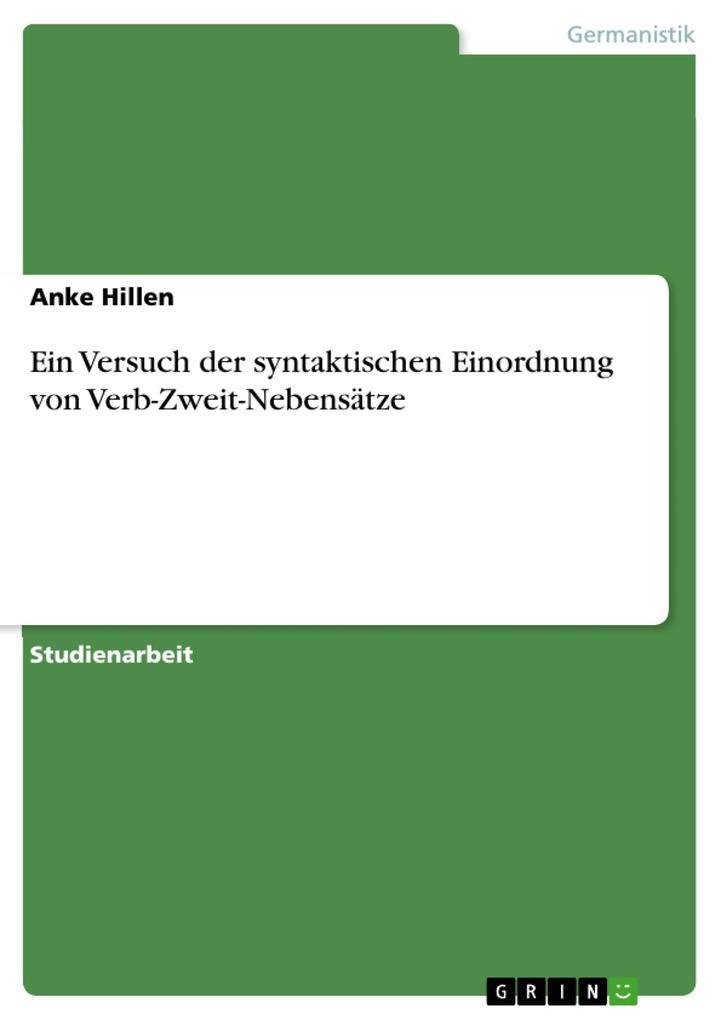 Ein Versuch der syntaktischen Einordnung von Verb-Zweit-Nebensätze als eBook Download von Anke Hillen - Anke Hillen