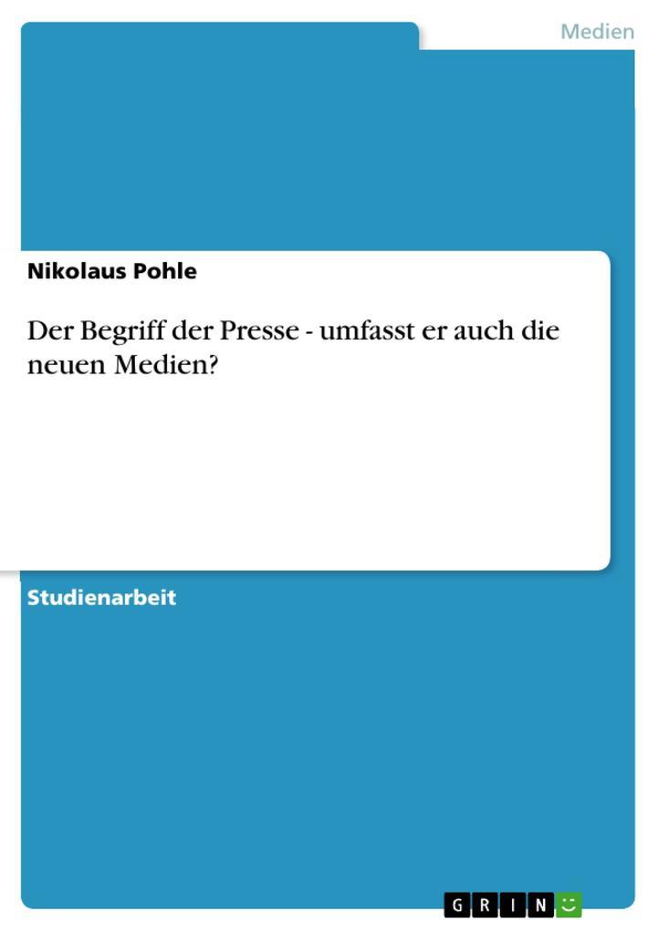 Der Begriff der Presse - umfasst er auch die neuen Medien? als eBook Download von Nikolaus Pohle - Nikolaus Pohle